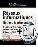Réseaux informatiques - Notions fondamentales Normes, Architecture, Modèle OSI, TCP/IP, Ethernet, Wi-Fi,...