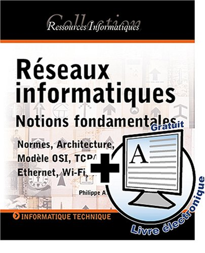 Rseaux informatiques : Notions fondamentales Normes, Architecture, Modle OSI, TCP/IP, Ethernet, Wi-Fi,...