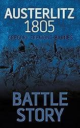 Battle Story: Austerlitz 1805 by Gregory Fremont-Barnes (2013-12-01)