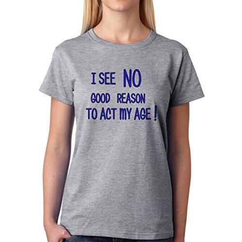 I See No Good Reason To Act My Age Damen T-Shirt Grau