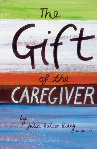 The Gift of the Caregiver (Care Spring) by Julia Balzer Riley RN MN HNC (2003-01-01)