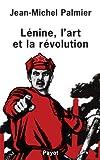 Lénine, l'art et la révolution - Essai sur la formation de l'esthétique soviétique