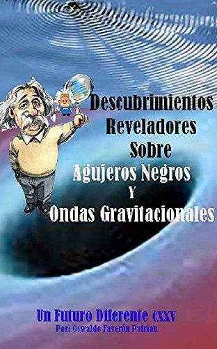 Descubrimientos Reveladores sobre Agujeros Negros y Ondas Gravitacionales (Un Futuro Diferente nº 124)