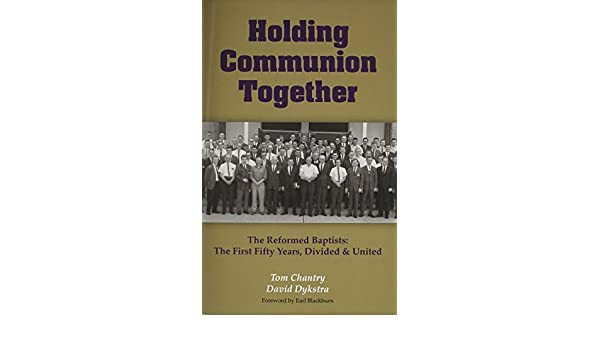 Holding Communion Together: The Reformed Baptists, the First Fifty