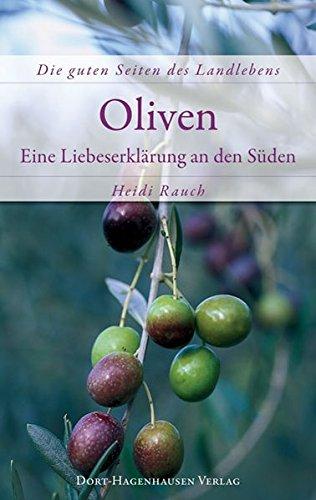 Oliven - eine Liebeserklärung an den Süden (Die guten Seiten des Landlebens) (Wildblumen Mediterrane)