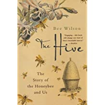 The Hive: The Story of the Honeybee and Us by Bee Wilson (2007-07-10)