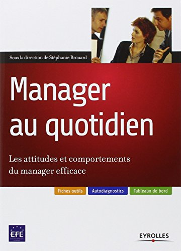 Manager au quotidien : Les attitudes et comportements du manager efficace