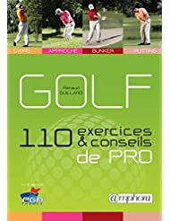 Golf - 110 Exercices et Conseils de Pro - Swing, Approche, Bunker, Putting