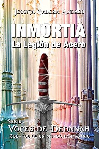 INMORTIA: La Legión de Acero (Voces de Deonnah nº 3)