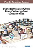 Diverse Learning Opportunities Through Technology-Based Curriculum Design (Advances in Educational Technologies and Instructional Design)