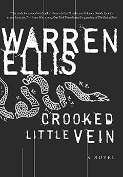 Crooked Little Vein: A Novel by [Ellis, Warren]