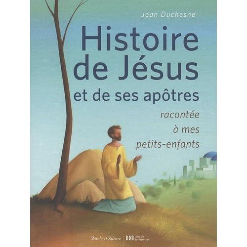 Histoire de Jésus et de ses apôtres racontée à mes petits enfants