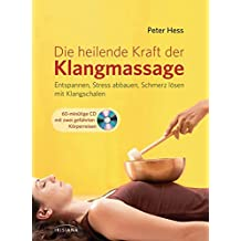 Die heilende Kraft der Klangmassage: Entspannen, Stress abbauen, Schmerz lösen mit Klangschalen. Mit Audio-CD