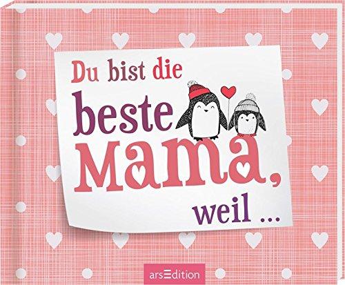 Du bist die beste Mama, weil …
