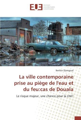La ville contemporaine prise au piège de l'eau et du feu:cas de Douala: Le risque majeur, une chance pour la cité?