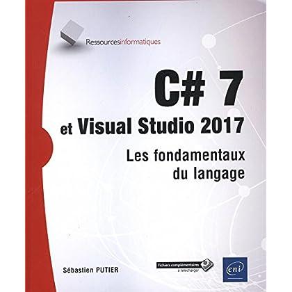 C# 7 et Visual Studio 2017 - Les fondamentaux du langage