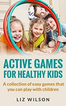 Active Games For Healthy Kids: A collection of easy games that you can play with children (English Edition) par [Wilson, Liz]