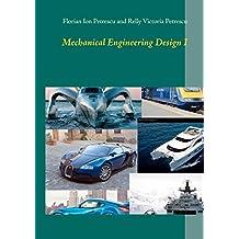Mechanical Engineering Design I by Florian Ion Tiberiu Petrescu (2012-10-31)