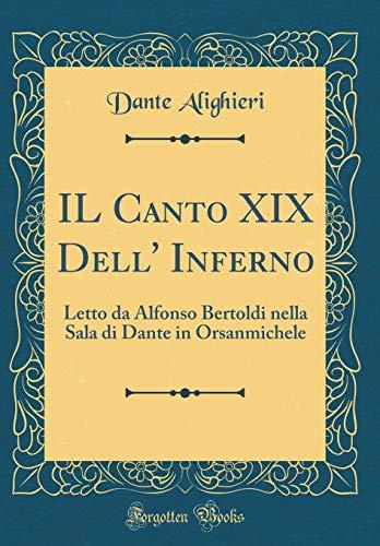 IL Canto XIX Dell Inferno: Letto da Alfonso Bertoldi nella Sala di Dante in Orsanmichele (Classic Reprint)