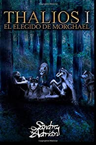 El elegido de Morghael (Thalios I) par  Sandra Adrián Carpena