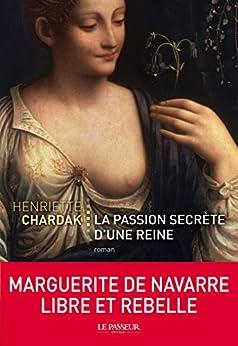 La Passion secrète d'une reine par [Chardak, Henriette]