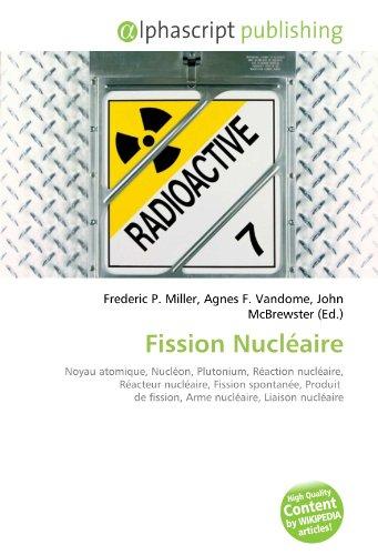 Fission Nucléaire: Noyau atomique, Nucléon, Plutonium, Réaction nucléaire, Réacteur nucléaire, Fission spontanée, Produit de fission, Arme nucléaire, Liaison nucléaire