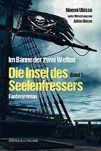 Im Banne der zwei Welten: Die Insel des Seelenfressers.Fantasyroman. Band 1 (EDITION R.G. FISCHER / EDITION R.G. FISCHER)