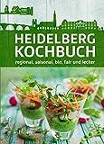 Heidelberg Kochbuch: regional, saisonal, bio, fair und lecker -