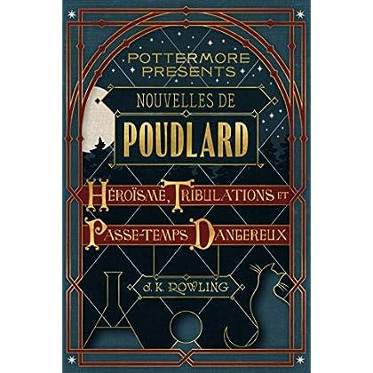 Nouvelles de Poudlard : Héroïsme, Tribulations et Passe-temps Dangereux (Pottermore Presents t. 1)