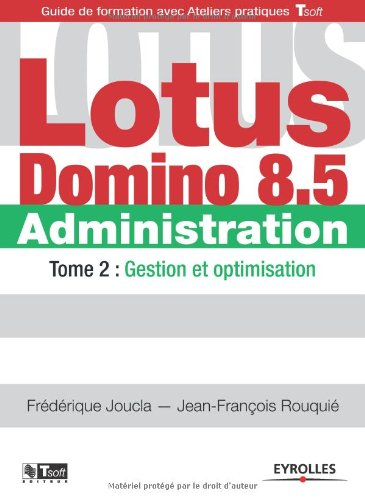 Lotus Domino 8.5 Administration - Tome 2: Gestion et optimisation.