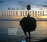 Geister der Südsee: Bei den Schamanen, Geheimbünden und Feuertänzern im Bismarckarchipel - Matthias Gretzschel