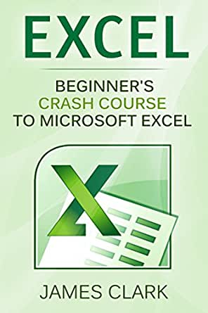 Excel: Beginners Crash Course To Microsoft Excel (MS Excel 2016,  Spreadsheets, Functions & Formulas, Shortcuts)