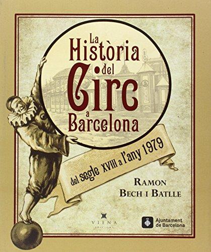 La Història Del Circ A Barcelona. Del Segle XVIII Al 1979 (Calidoscopi)