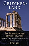 Griechenland: Ein Führer zu den antiken Stätten (Reclams Universal-Bibliothek) - Peter C Bol, Wolf D Niemeier, Robert Straßer