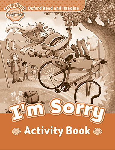 Oxford Read and Imagine: Oxford Read & Imagine Beginner: I'M Sorry Activity Book - 9780194722155