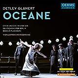 Glanert: Oceane [Chor und Orchestra of the Deutsche Oper Berlin; Donald Runnicles] [Oehms Classics: OC985]