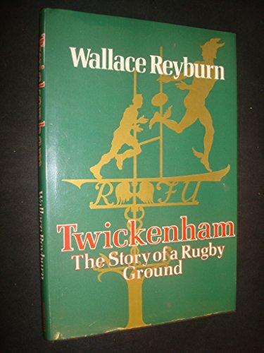 Twickenham: The Story of a Rugby Ground por Wallace Reyburn