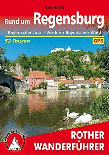 Rund um Regensburg: Bayerischer Jura – Vorderer Bayerischer Wald. 52 Touren. Mit GPS-Tracks (Rother Wanderführer)