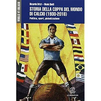 Storia Della Coppa Del Mondo Di Calcio (1930-2018). Politica, Sport, Globalizzazione