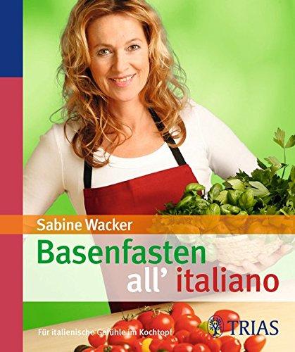 Preisvergleich Produktbild Basenfasten all'italiano: Für italienische Gefühle im Kochtopf