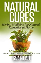 Natural Cures: Herbal Medicine for Natural Remedies at Home (Sustainable Living & Homestead Survival Series) by Gaia Rodale (2014-10-09)
