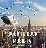 Door to Door Mobilität: Vom fliegenden Auto zum Air-Taxi - Andreas Reinhard, Patrick J. Gyger