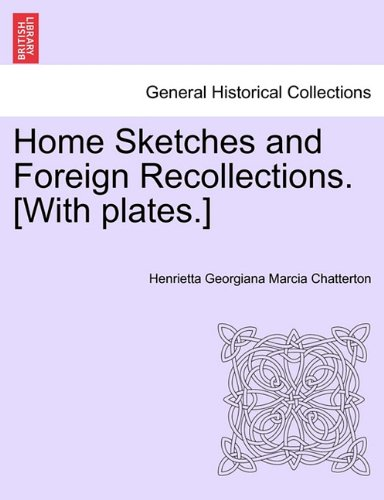 Home Sketches and Foreign Recollections. [With plates.]
