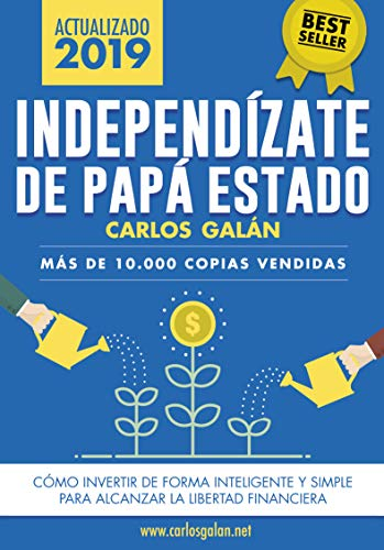 Independízate de Papá Estado: Inversión inteligente y simple para lograr la libertad financiera