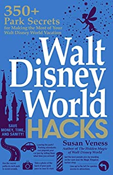 Walt Disney World Hacks: 350+ Park Secrets for Making the Most of Your Walt Disney World Vacation (Hidden Magic) by [Veness, Susan]
