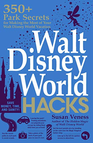 Walt Disney World Hacks: 350+ Park Secrets for Making the Most of Your Walt Disney World Vacation (Hidden Magic) (English Edition)