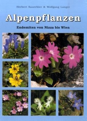 Alpenpflanzen: Endemiten von Nizza bis Wien
