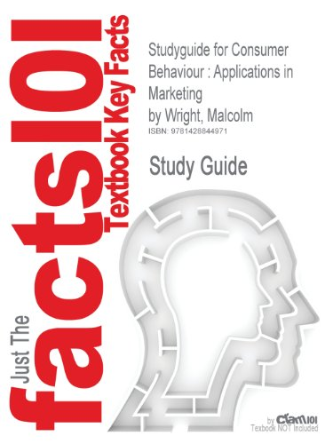 Studyguide for Consumer Behaviour: Applications in Marketing by Wright, Malcolm, ISBN 9781412934312 (Cram101 Textbook Outlines)