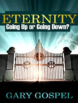 Eternity Going UP or Going DOWN (English Edition) par [Gospel, Gary]
