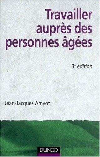 Travailler auprès des personnes âgées par Jean-Jacques Amyot